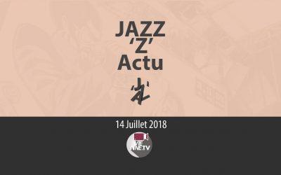 JAZZ 'Z' Actu 14 07 2018