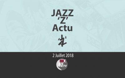 JAZZ 'Z' Actu 02 07 2018