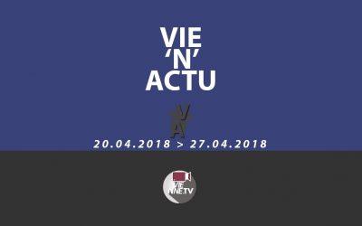 Vie'N'Actu  20 04 2018 / 27 04 2018