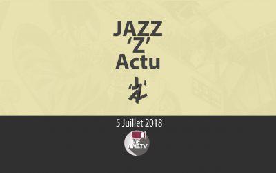 JAZZ 'Z' Actu  05 07 2018