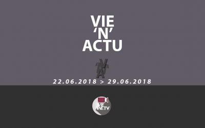 Vie'N'Actu 22 06 2018