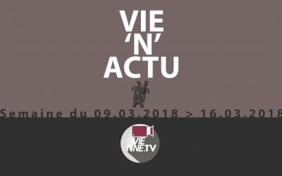 Vie'N'Actu 09 03 2018 – 16.03.2018