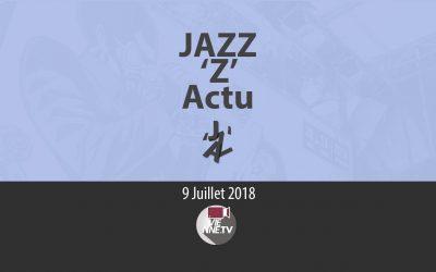 JAZZ 'Z' Actu 09 07 2018