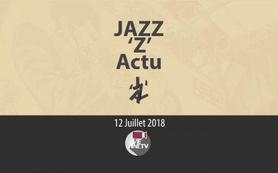 JAZZ 'Z' Actu 12 07 2018