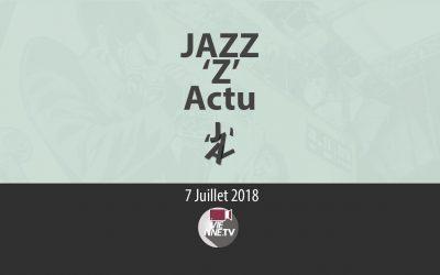 JAZZ 'Z' Actu  07 07 2018