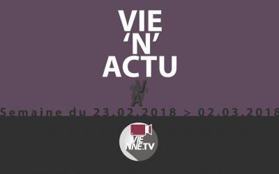 VIE'N'ACTU semaine 23.02.2018 – 02.03.2018