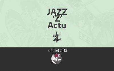 JAZZ 'Z' Actu 04 07 2018