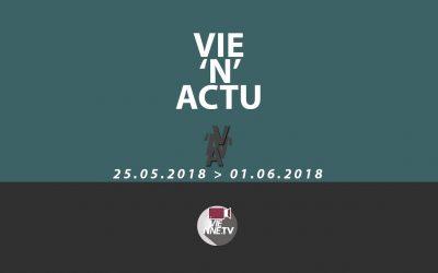 Vie'N'Actu 25 05 2018 – 01.06.2018
