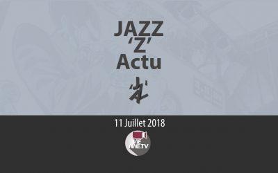 JAZZ 'Z' Actu 11 07 2018