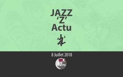 JAZZ 'Z' Actu 08 07 2018