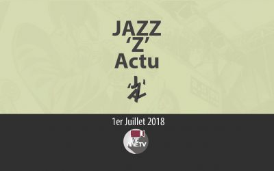 JAZZ 'Z' Actu 01 07 2018