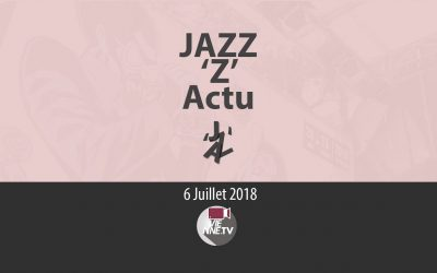 JAZZ »Z' Actu 06 07 2018