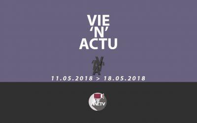 Vie'N'Actu  11 05 2018 – 18.05.2018