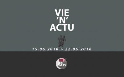 Vie'N'Actu 15.06.2018 – 22.06.2018
