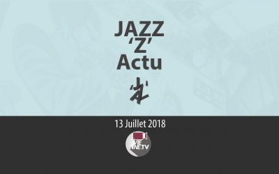 JAZZ 'Z' Actu 13 07 2018