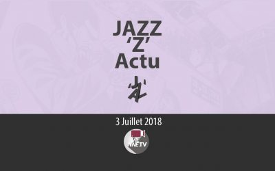JAZZ 'Z' Actu 03 07 2018