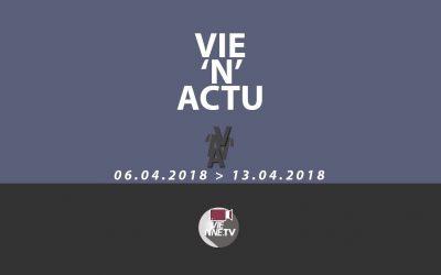 Vie'N'Actu 06 04 2018 – 13 04 2018