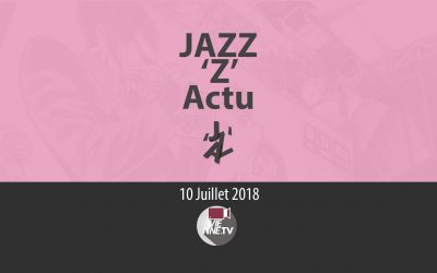 JAZZ 'Z' Actu 10 07 2018
